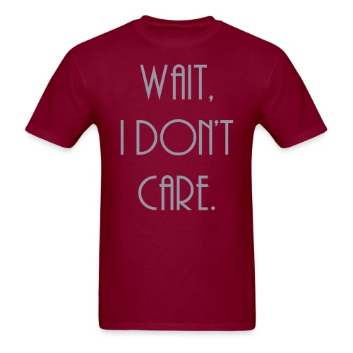 Wait, I don't care. - Men's T-Shirt