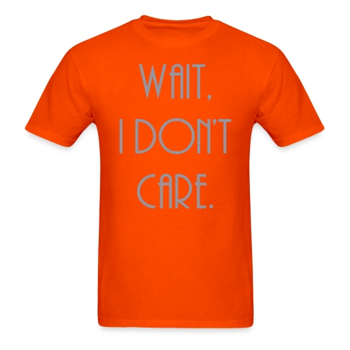 Wait, I don't care. - Men's T-Shirt