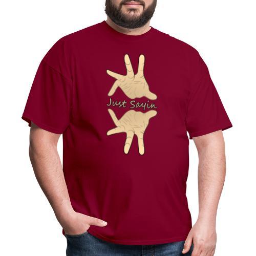 Just Sayin - Men's T-Shirt