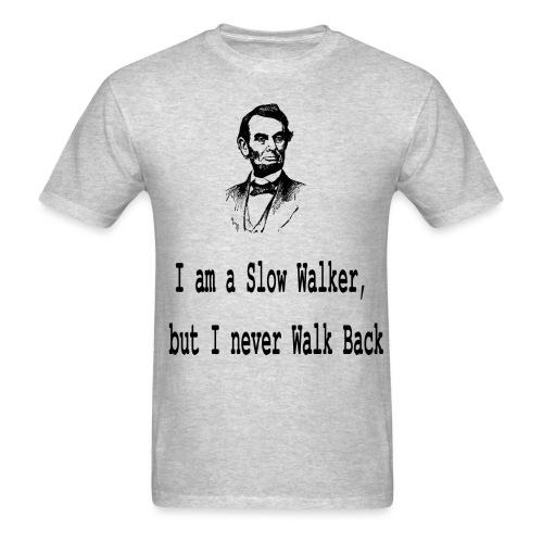 I am slow walker- Lincoln Quotes - Men's T-Shirt