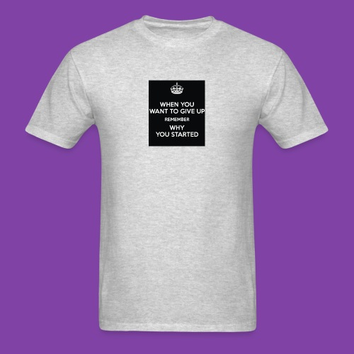 when-you-want-to-give-up-remember-why-you-started- - Men's T-Shirt