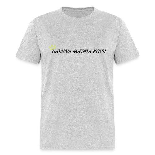 Hakuna Matata Bitch - Men's T-Shirt