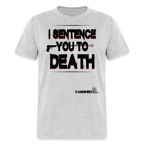 I Sentence you death - Men's T-Shirt