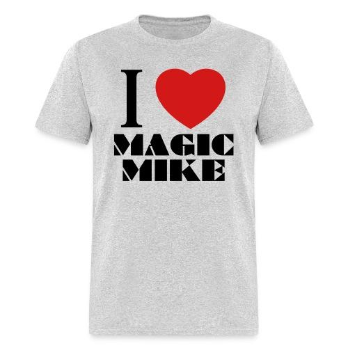 I Love Magic Mike T-Shirt - Men's T-Shirt