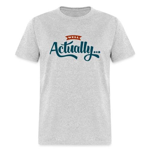Well Actually... T-Shirt - Men's T-Shirt