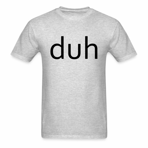 duh black - Men's T-Shirt