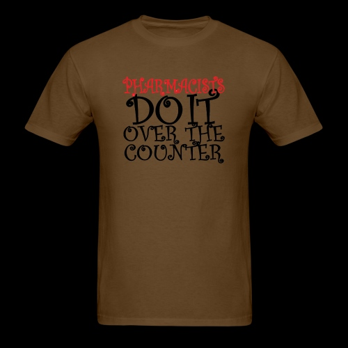 Pharmacists do it over the counter - Men's T-Shirt