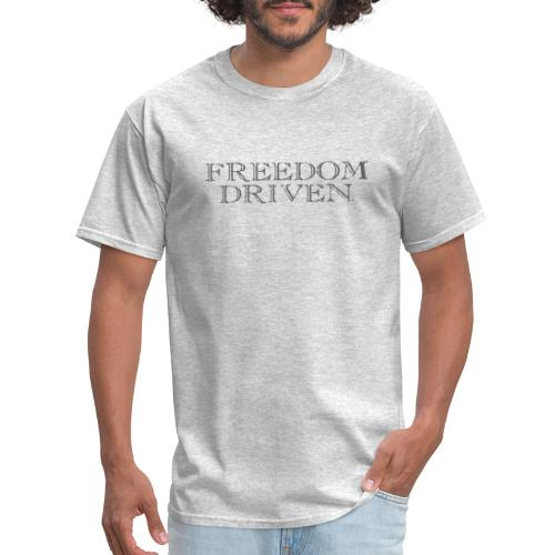 Freedom Driven Old Time Grey Lettering - Men's T-Shirt
