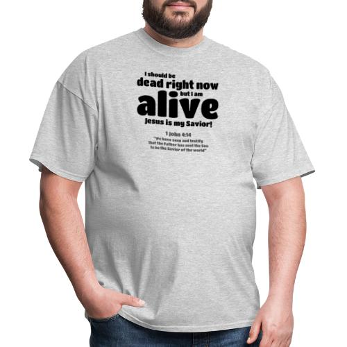 I Should be dead right now, but I am alive. - Men's T-Shirt