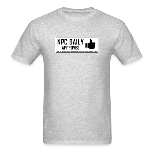 NPCDaily Approves what you just said - Men's T-Shirt
