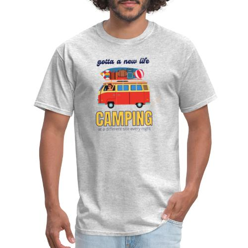Gotta a New Life Camping at a different site every - Men's T-Shirt