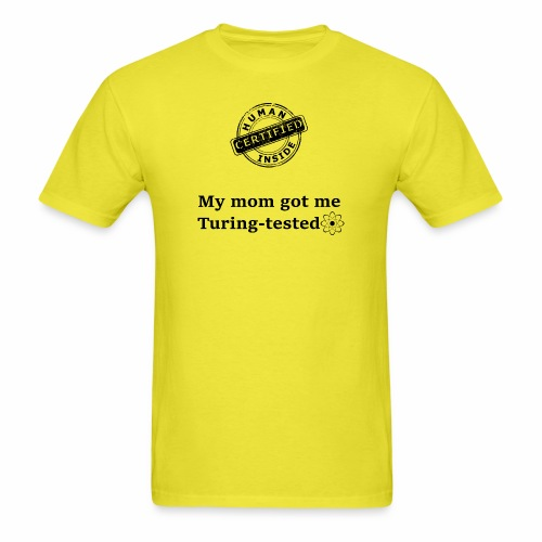 My mom got me Turing tested - Men's T-Shirt