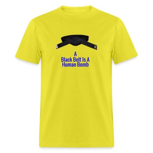 A Blackbelt Is A Human Bomb - Men's T-Shirt