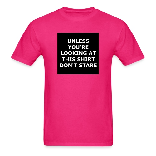 UNLESS YOU'RE LOOKING AT THIS SHIRT, DON'T STARE - Men's T-Shirt