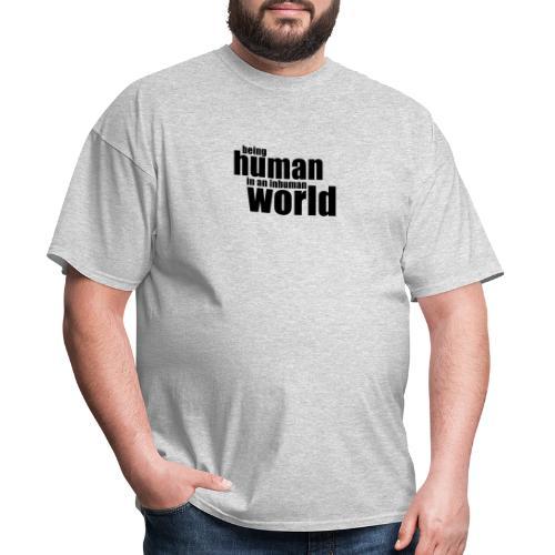 Being human in an inhuman world - Men's T-Shirt
