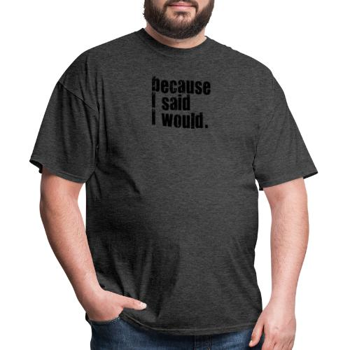because I said I would - Men's T-Shirt