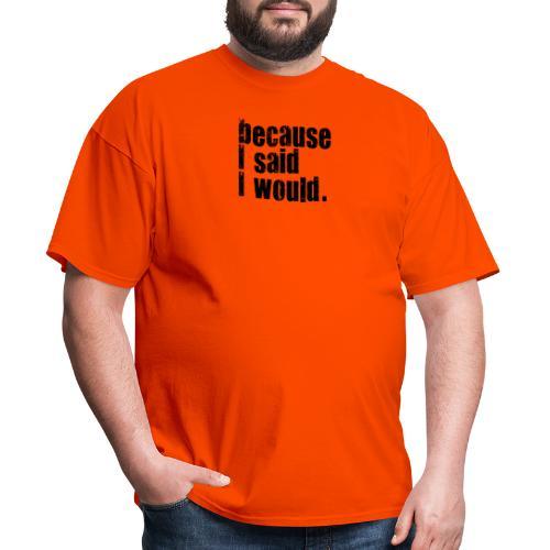 because I said I would - Men's T-Shirt