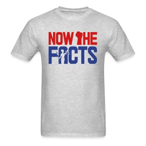 Now the Facts Gear - Men's T-Shirt
