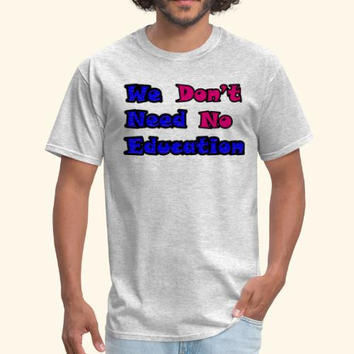 WE DON'T NEED TO EDUCATION back to school - Men's T-Shirt