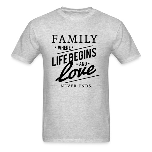 Family Where Life Begins and Love Never Ends - Men's T-Shirt