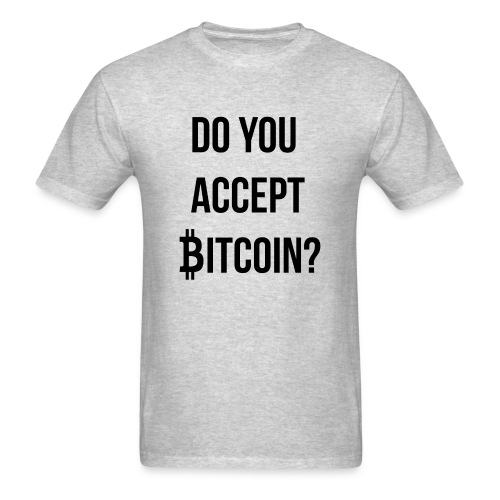 Do You Accept Bitcoin - Men's T-Shirt
