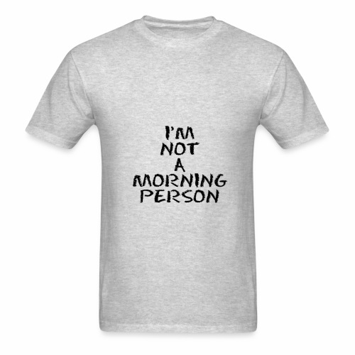 I'm Not A Morning Person - Men's T-Shirt
