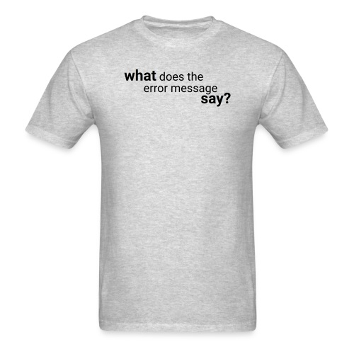 What does the error message say? - Men's T-Shirt