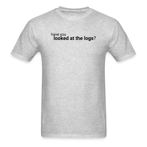 Have you looked at the logs? - Men's T-Shirt