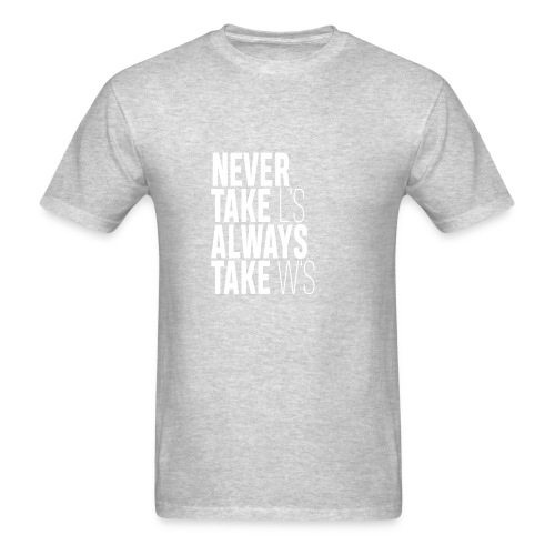 NEVER TAKE L'S ALWAYS TAKE W'S - Men's T-Shirt