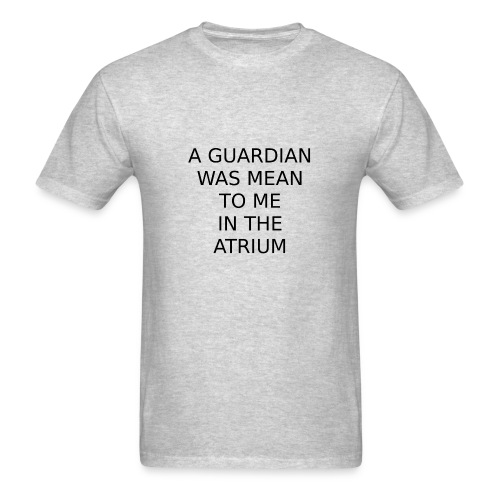 A Guardian Was Mean to me in the Atrium - Men's T-Shirt