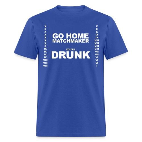 Go Home Matchmaker - Men's T-Shirt