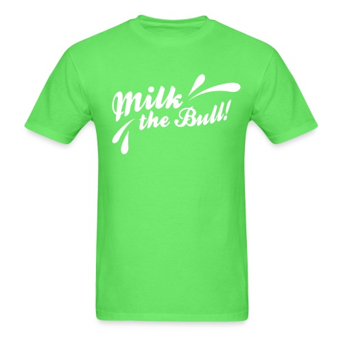 Milk the Bull! - Men's T-Shirt