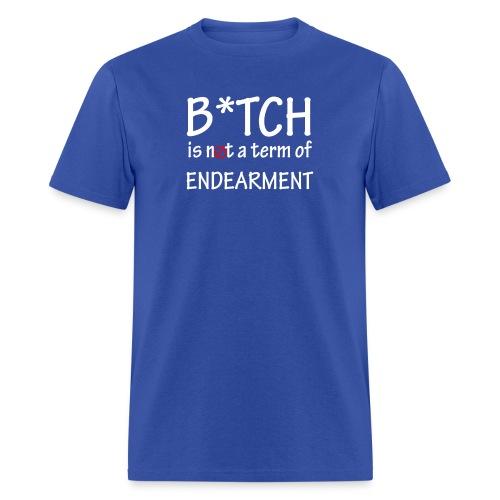 B*tch is not a term of endearment - Men's T-Shirt