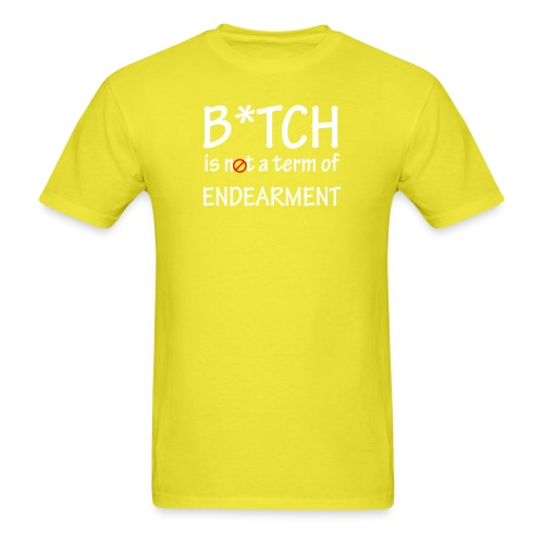 B*tch is not a term of endearment - Men's T-Shirt