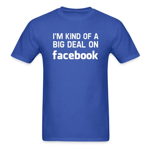 I m Kind Of A Big Deal On Facebook white - Men's T-Shirt