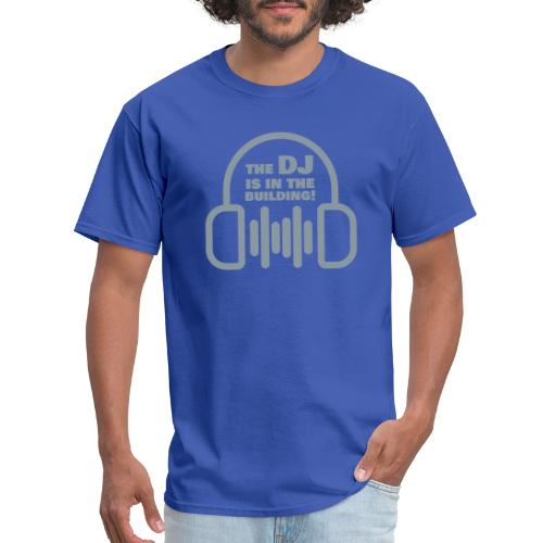 The DJ is in the Building - Men's T-Shirt