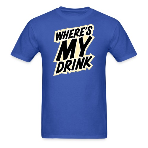 wheres my drink - Men's T-Shirt