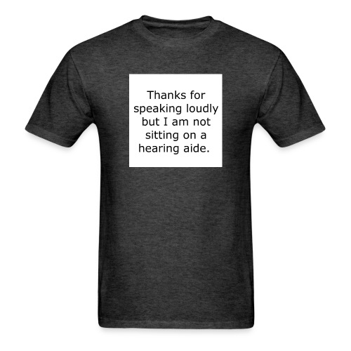 THANKS FOR SPEAKING LOUDLY BUT I AM NOT SITTING... - Men's T-Shirt
