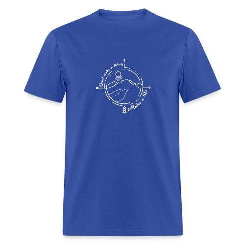 Don't Make a Living Make a Life T Shirt - Men's T-Shirt