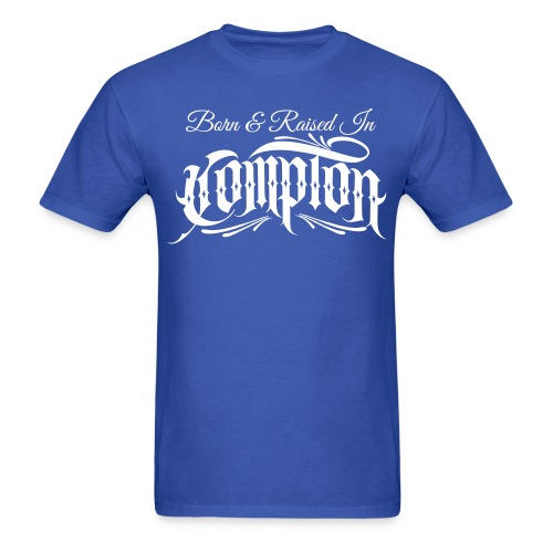 born and raised in Compton - Men's T-Shirt