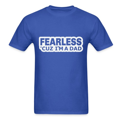 Fearless ´Cuz I´m a Dad T-Shirt - Men's T-Shirt