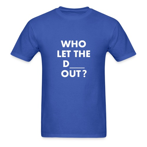 Who Let The D Out - Men's T-Shirt