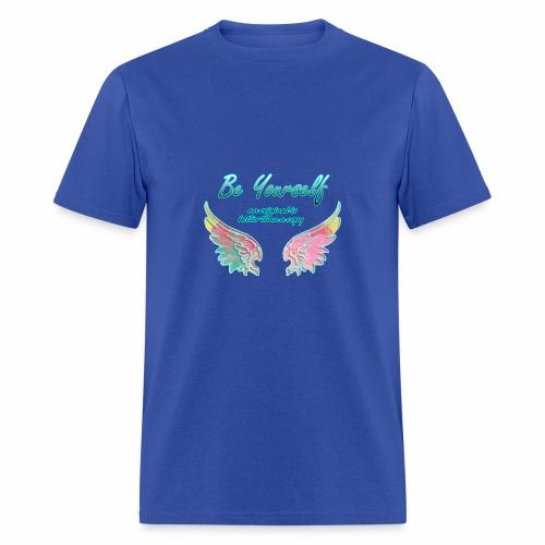be yourself, an original is better than a copy - Men's T-Shirt