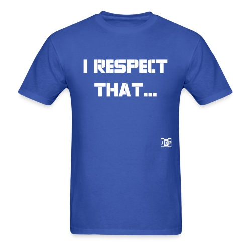 I respect that (just word - Men's T-Shirt