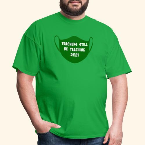 Teachers Still Be Teaching 2021   Covid Mask - Men's T-Shirt
