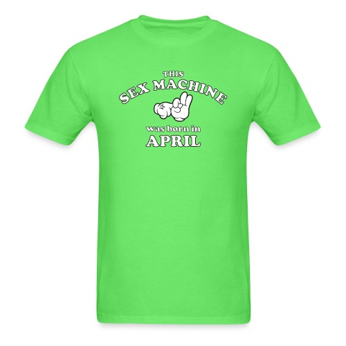This Sex Machine are born in April - Men's T-Shirt