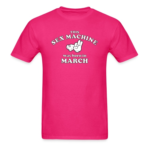 This Sex Machine Was Born In March - Men's T-Shirt