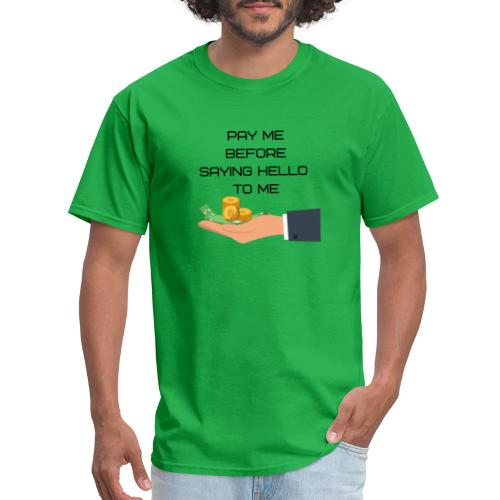 pay me before hello - Men's T-Shirt