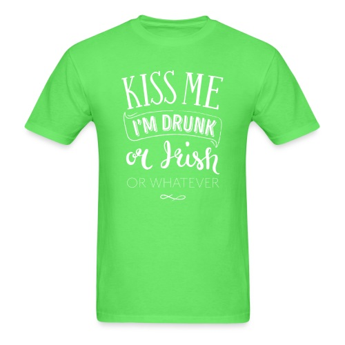 Kiss Me. I'm Drunk. Or Irish. Or Whatever. - Men's T-Shirt