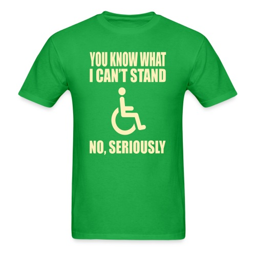You know what i can't stand. Wheelchair humor - Men's T-Shirt